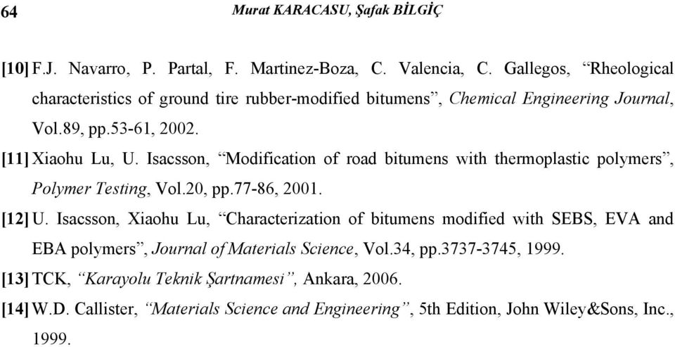 Isacsson, Modification of road bitumens with thermoplastic polymers, Polymer Testing, Vol.20, pp.77-86, 2001. [12] U.