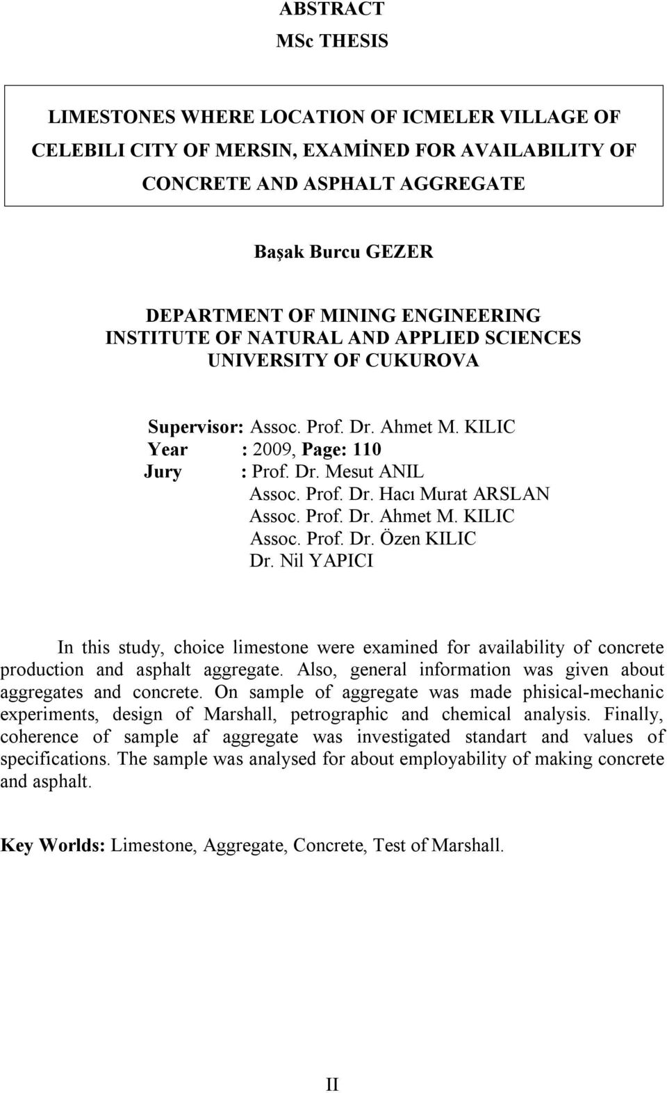 Prof. Dr. Ahmet M. KILIC Assoc. Prof. Dr. Özen KILIC Dr. Nil YAPICI In this study, choice limestone were examined for availability of concrete production and asphalt aggregate.