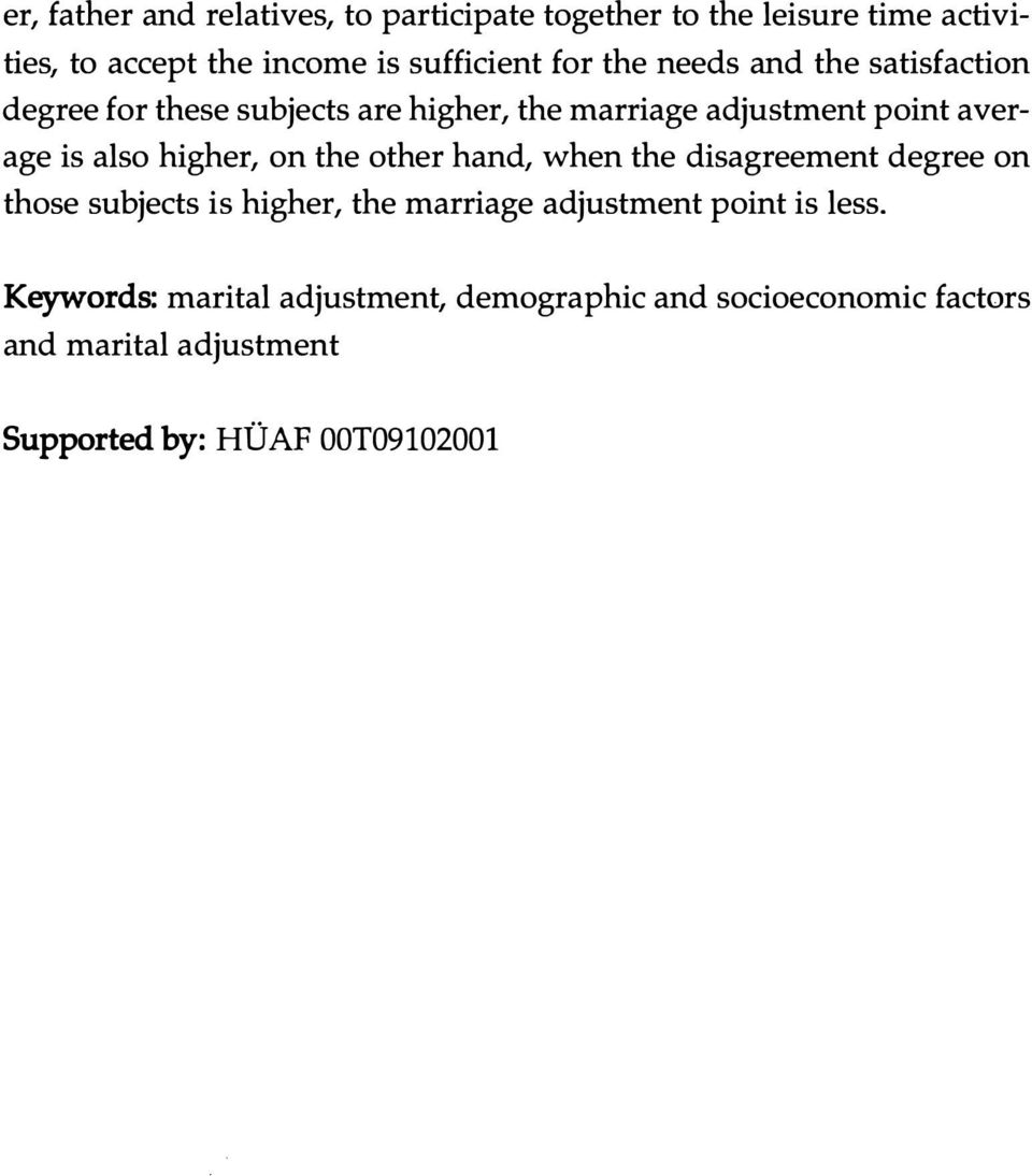 higher, on the other hand, when the disagreement degree on those subjects is higher, the marriage adjustment point is