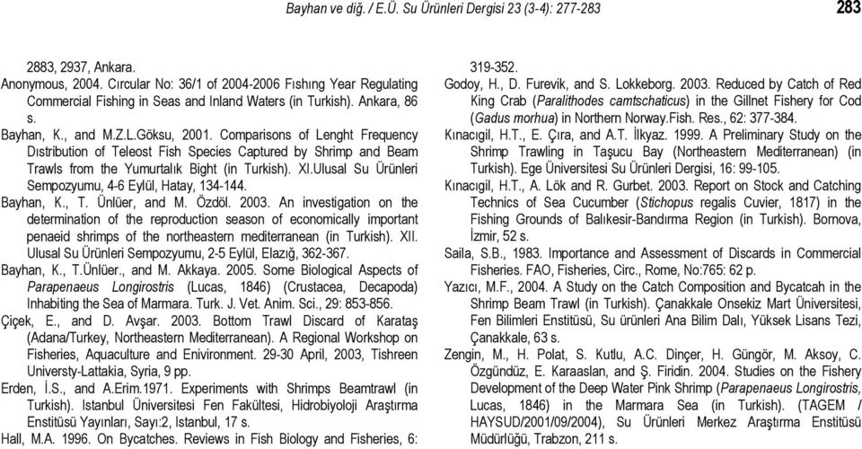 Comparisons of Lenght Frequency Dıstribution of Teleost Fish Species Captured by Shrimp and Beam Trawls from the Yumurtalık Bight (in Turkish). XI.