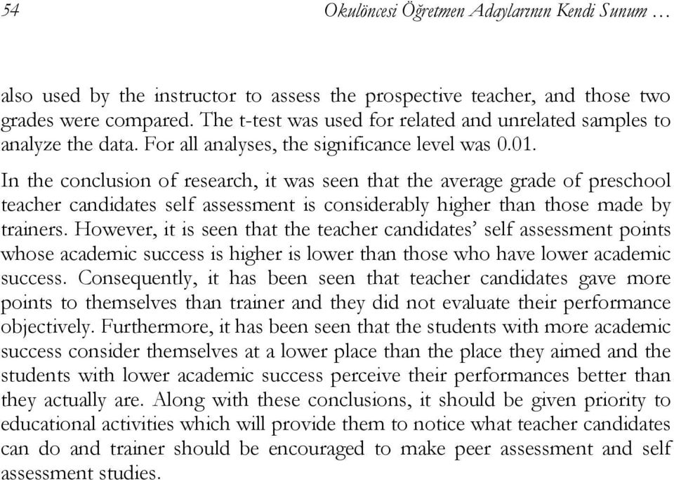 In the conclusion of research, it was seen that the average grade of preschool teacher candidates self assessment is considerably higher than those made by trainers.