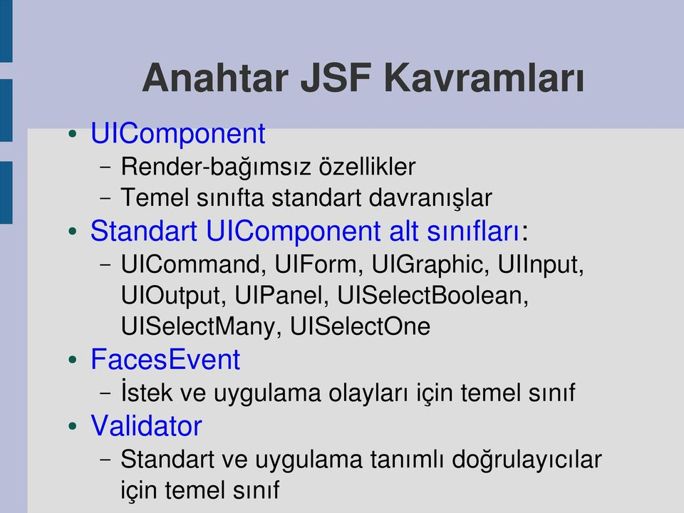 UIOutput, UIPanel, UISelectBoolean, UISelectMany, UISelectOne FacesEvent İstek ve