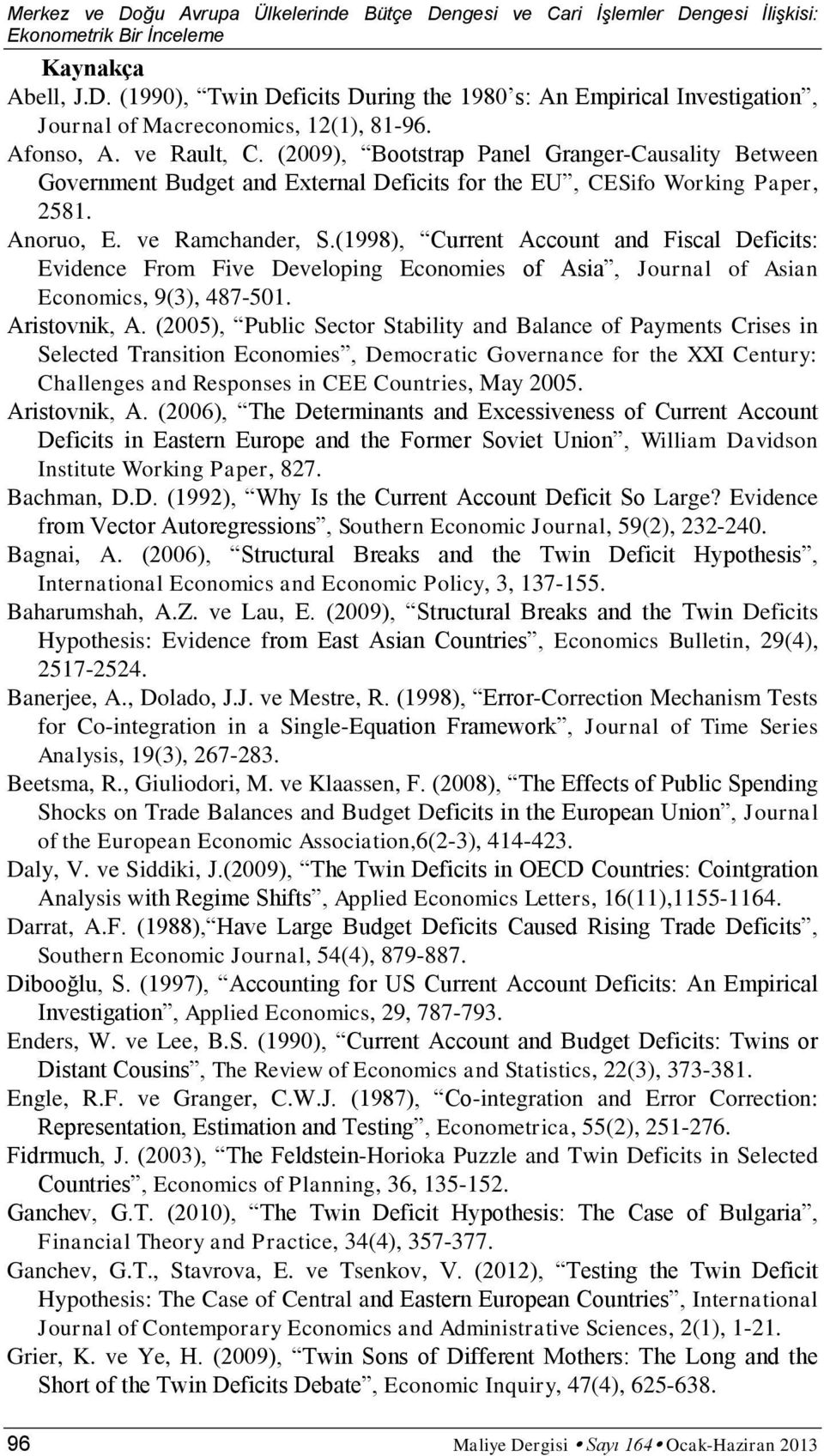 (1998), Current Account and Fiscal Deficits: Evidence From Five Developing Economies of Asia, Journal of Asian Economics, 9(3), 487-501. Aristovnik, A.