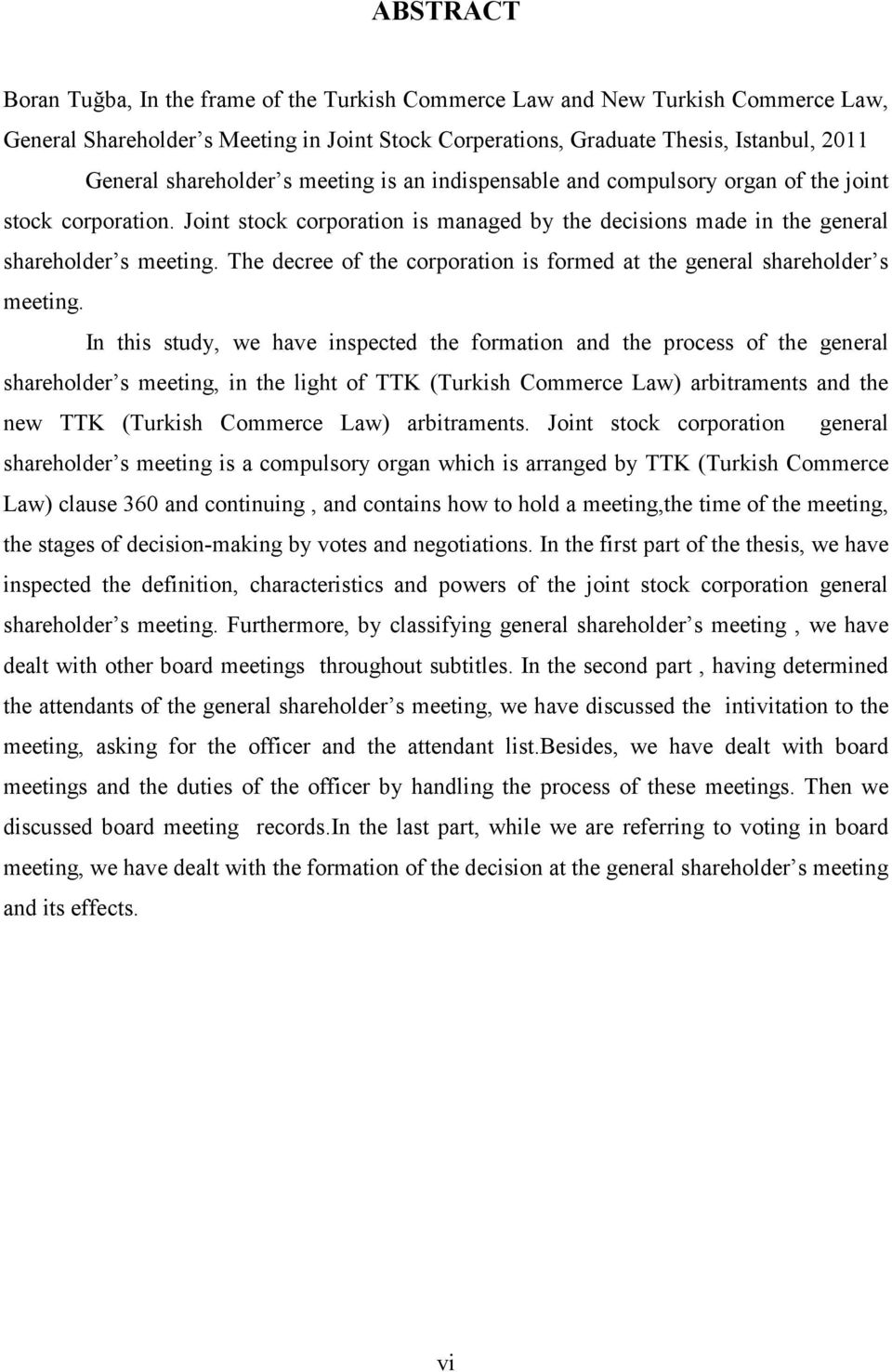 The decree of the corporation is formed at the general shareholder s meeting.