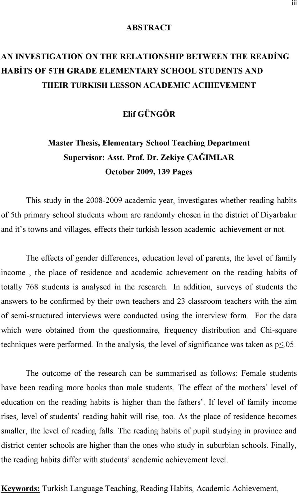 Zekiye ÇAĞIMLAR October 2009, 139 Pages This study in the 2008-2009 academic year, investigates whether reading habits of 5th primary school students whom are randomly chosen in the district of