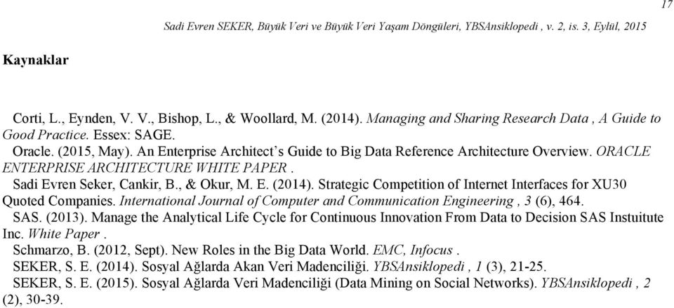 ORACLE ENTERPRISE ARCHITECTURE WHITE PAPER. Sadi Evren Seker, Cankir, B., & Okur, M. E. (2014). Strategic Competition of Internet Interfaces for XU30 Quoted Companies.