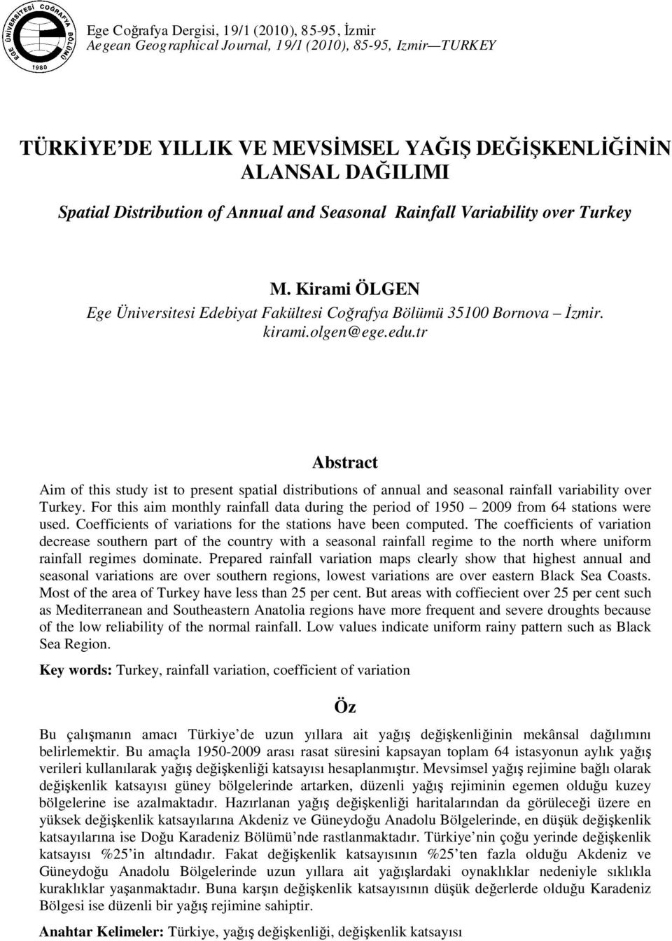 tr Abstract Aim of this study ist to present spatial distributions of annual and seasonal rainfall variability over Turkey.