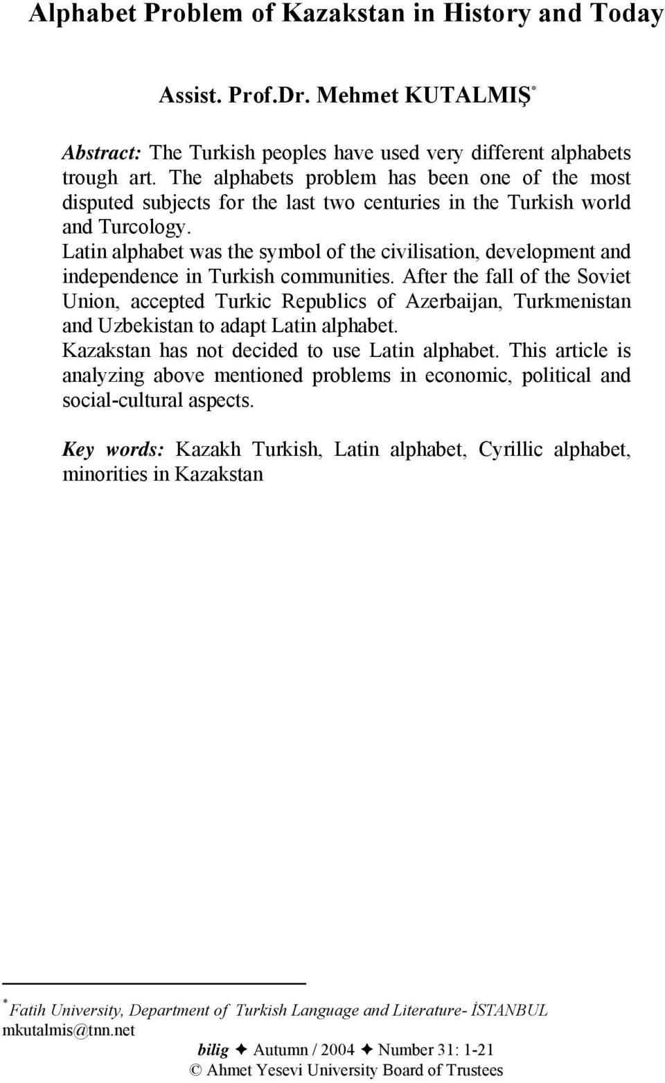 Latin alphabet was the symbol of the civilisation, development and independence in Turkish communities.
