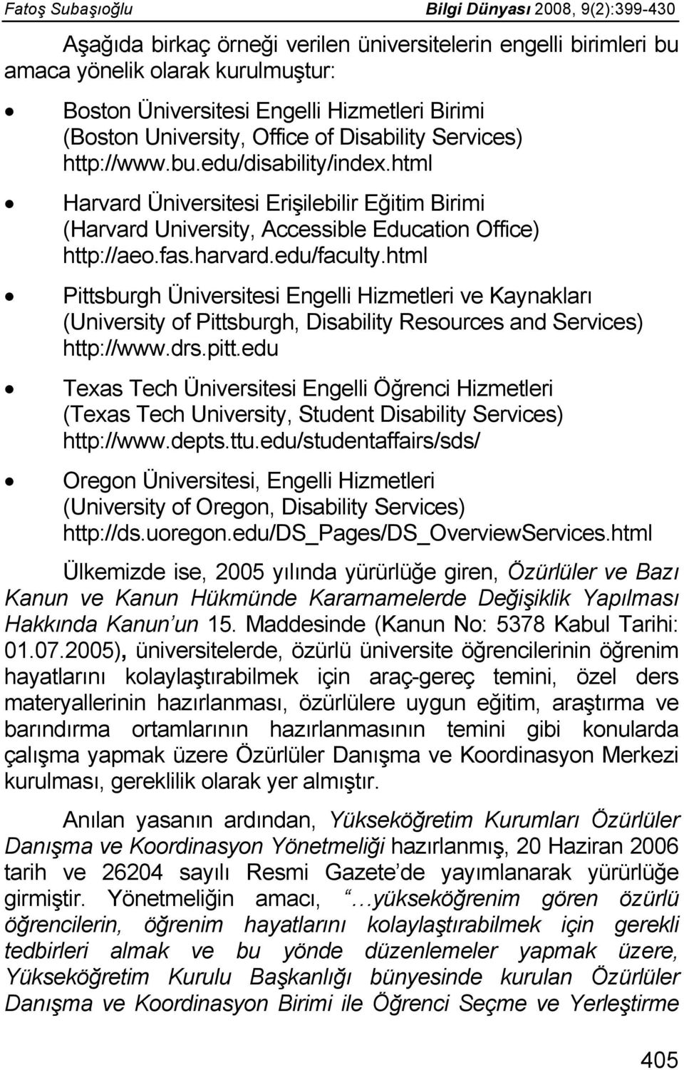 fas.harvard.edu/faculty.html Pittsburgh Üniversitesi Engelli Hizmetleri ve Kaynakları (University of Pittsburgh, Disability Resources and Services) http://www.drs.pitt.