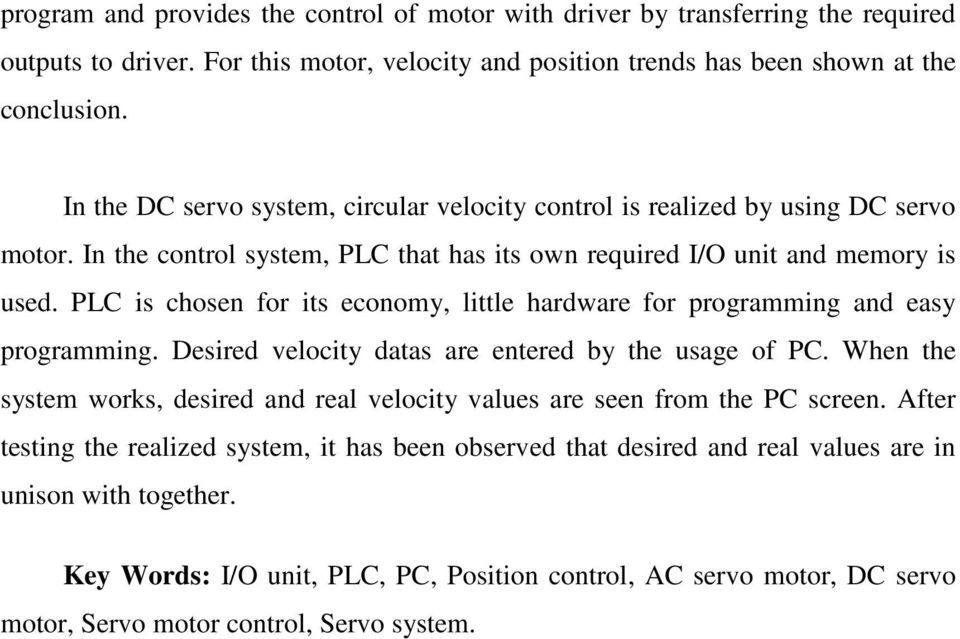 PLC is chosen for its economy, little hardware for programming and easy programming. Desired velocity datas are entered by the usage of PC.
