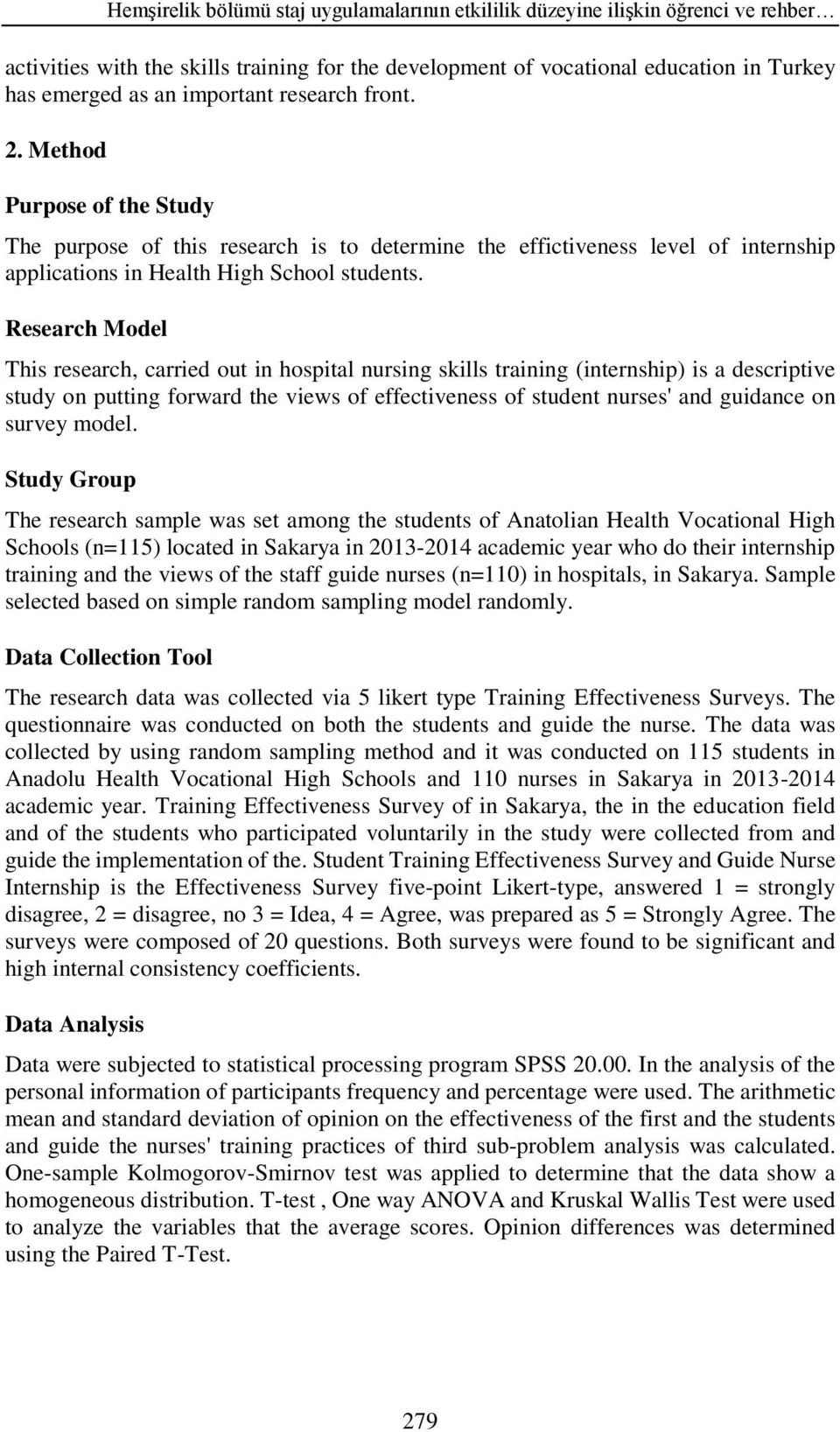 Research Model This research, carried out in hospital nursing skills training (internship) is a descriptive study on putting forward the views of effectiveness of student nurses' and guidance on