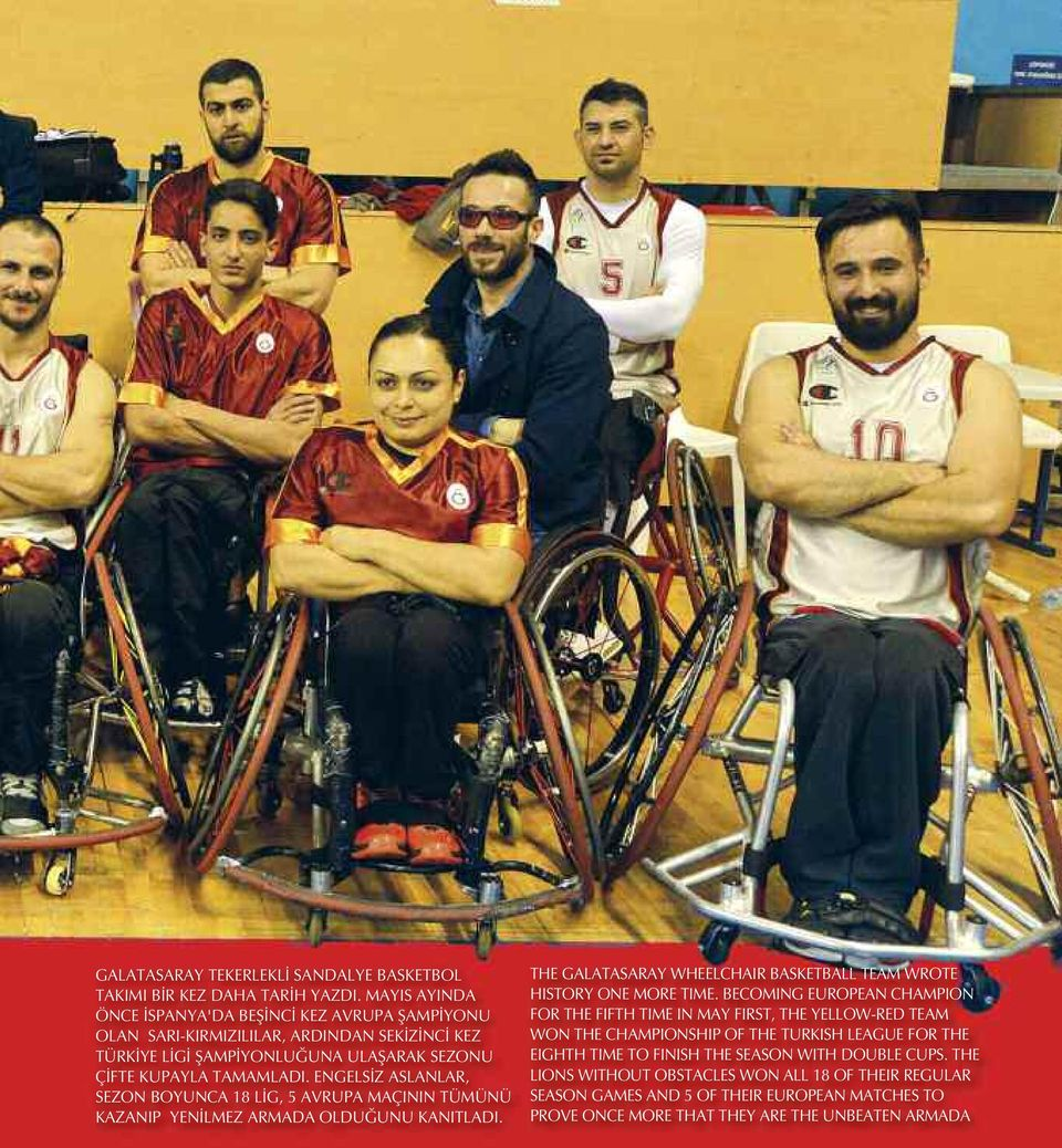 ENGELSİZ ASLANLAR, SEZON BOYUNCA 18 LİG, 5 AVRUPA MAÇININ TÜMÜNÜ KAZANIP YENİLMEZ ARMADA OLDUĞUNU KANITLADI. THE GALATASARAY WHEELCHAIR BASKETBALL TEAM WROTE HISTORY ONE MORE TIME.