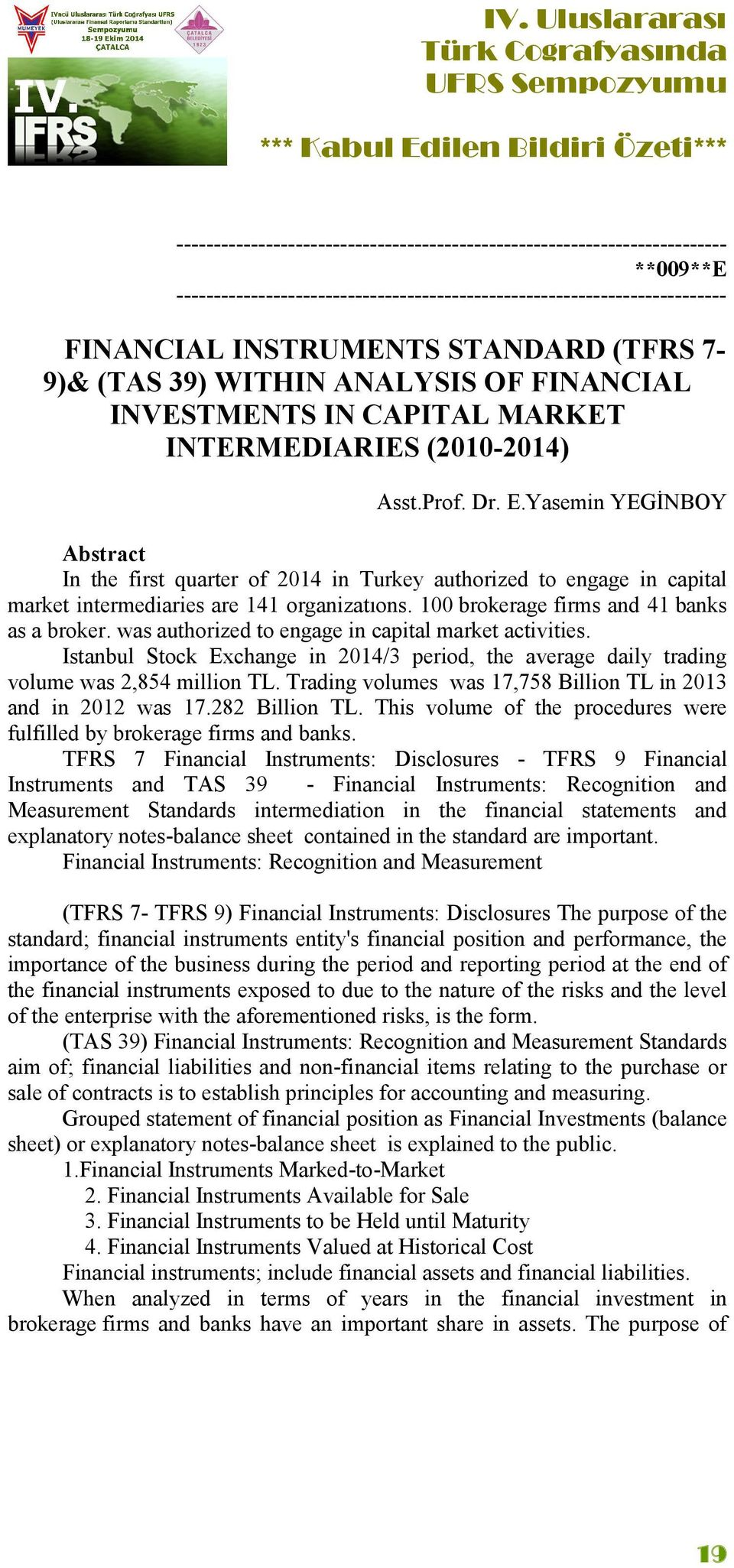 was authorized to engage in capital market activities. Istanbul Stock Exchange in 2014/3 period, the average daily trading volume was 2,854 million TL.