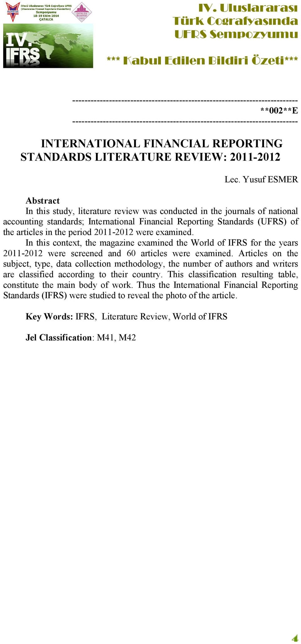 2011-2012 were examined. In this context, the magazine examined the World of IFRS for the years 2011-2012 were screened and 60 articles were examined.