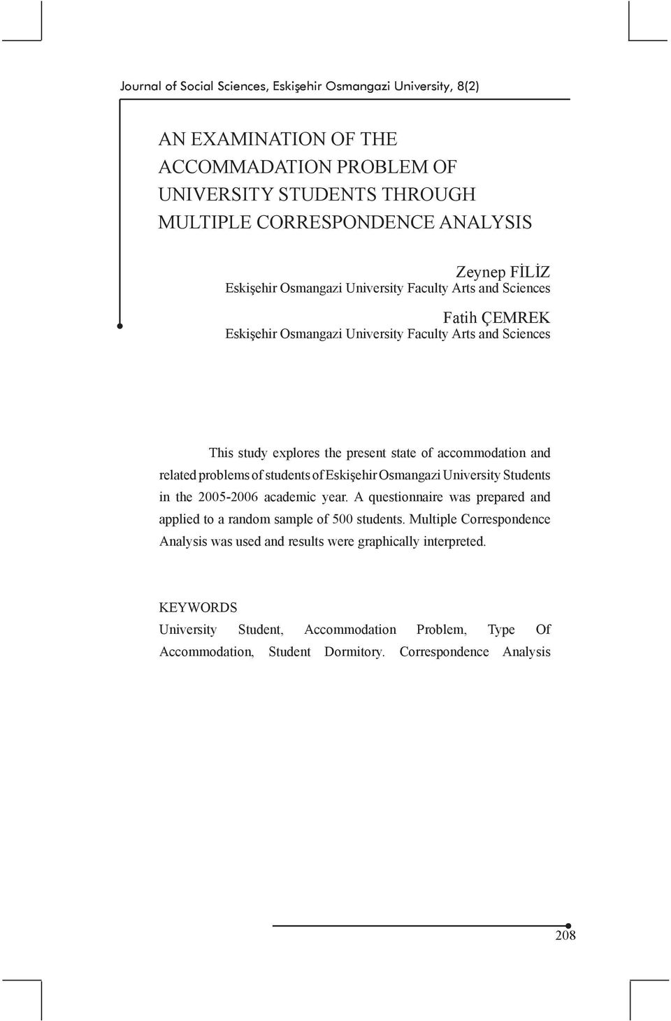 related problems of students of Eskişehir Osmangazi University Students in the 2005-2006 academic year. A questionnaire was prepared and applied to a random sample of 500 students.