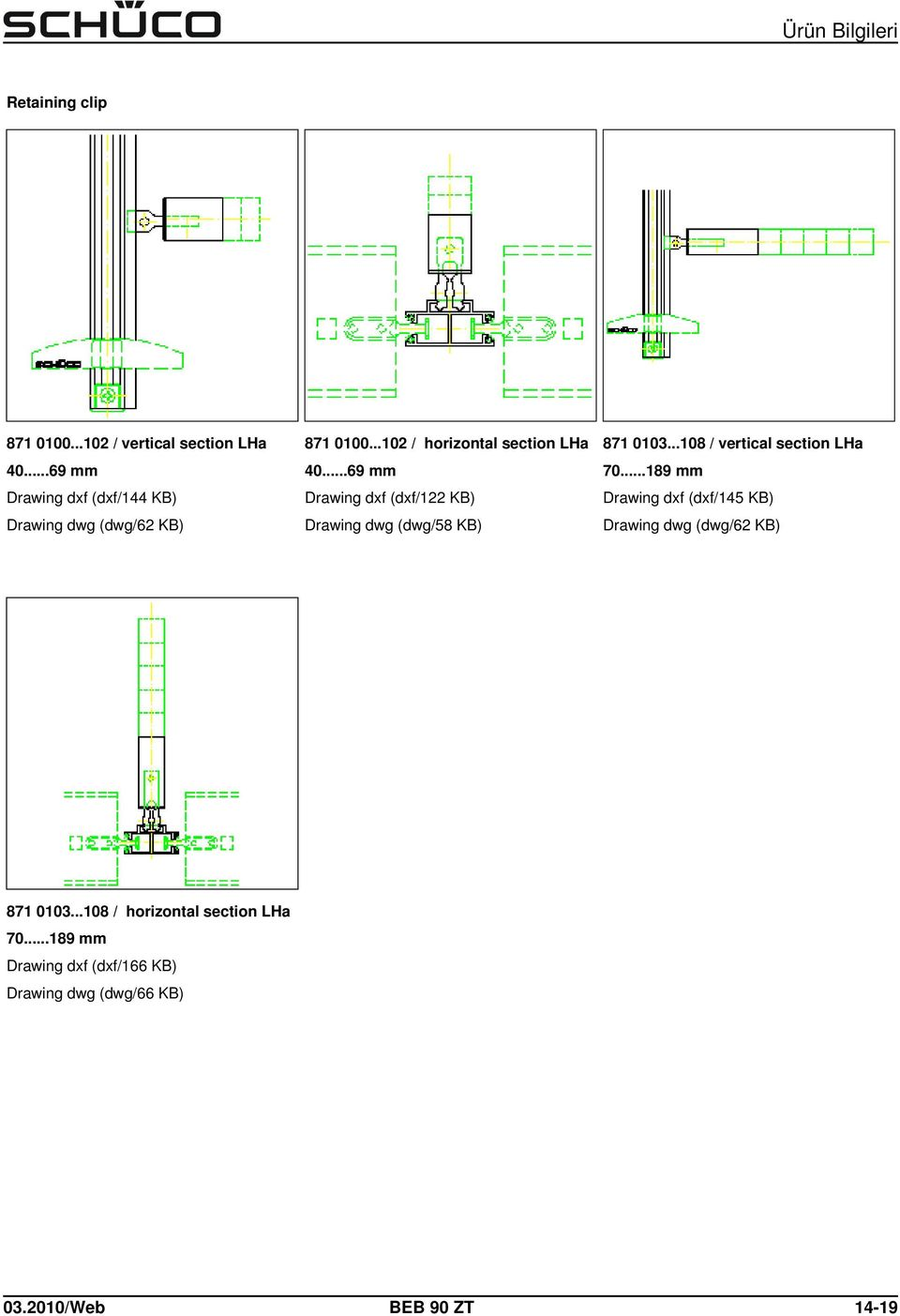..69 mm Drawing dxf (dxf/122 KB) Drawing dwg (dwg/58 KB) 871 0103...108 / vertical LHa 70.