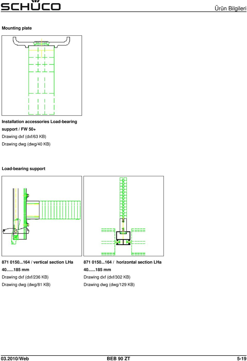 ..185 mm Drawing dxf (dxf/236 KB) Drawing dwg (dwg/81 KB) 871 0150.