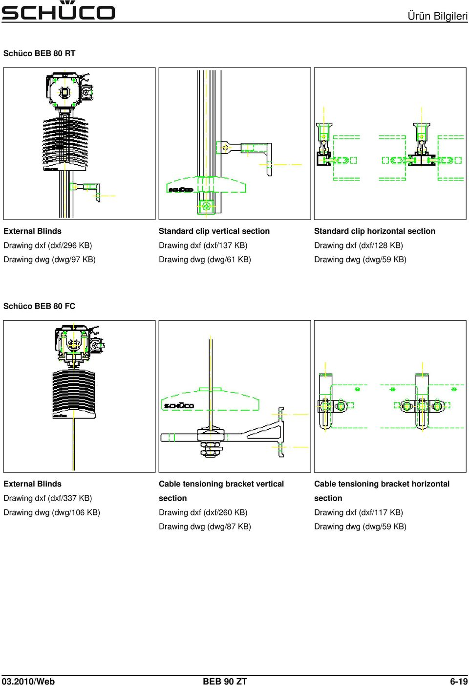 External Blinds Drawing dxf (dxf/337 KB) Drawing dwg (dwg/106 KB) Cable tensioning bracket vertical Drawing dxf (dxf/260 KB)