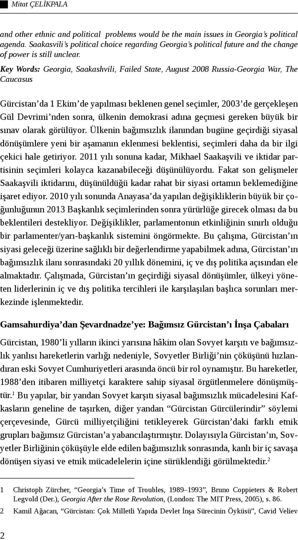 Key Words: Georgia, Saakashvili, Failed State, August 2008 Russia-Georgia War, The Caucasus Gürcistan da 1 Ekim de yapılması beklenen genel seçimler, 2003 de gerçekleşen Gül Devrimi nden sonra,