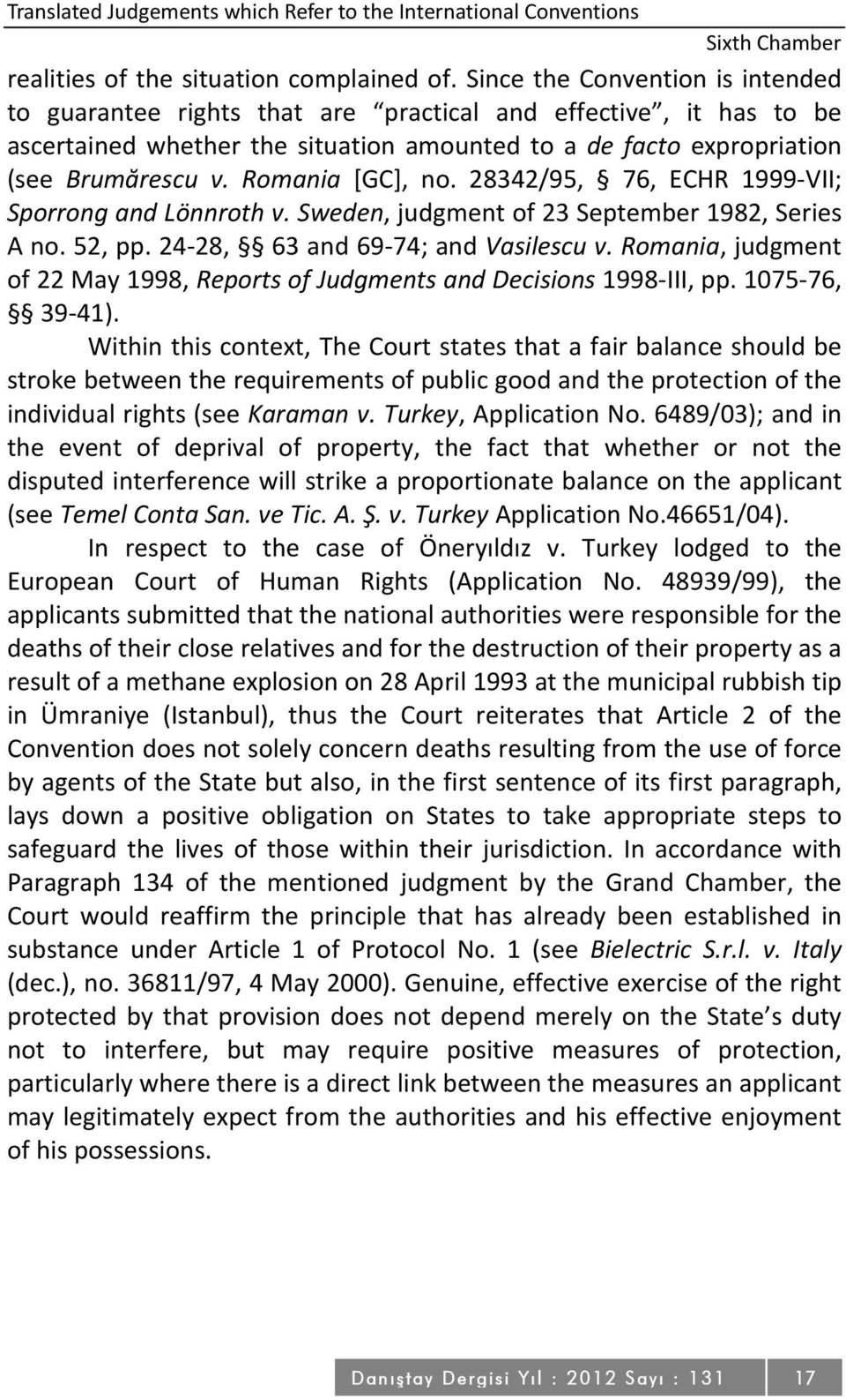 Romania [GC], no. 28342/95, 76, ECHR 1999-VII; Sporrong and Lönnroth v. Sweden, judgment of 23 September 1982, Series A no. 52, pp. 24-28, 63 and 69-74; and Vasilescu v.