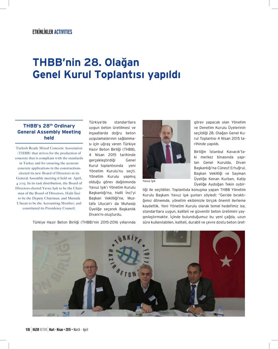 with the standards in Turkey and for ensuring the accurate concrete applications in the constructions elected its new Board of Directors in its General Assembly meeting it held on April, 4 2015.