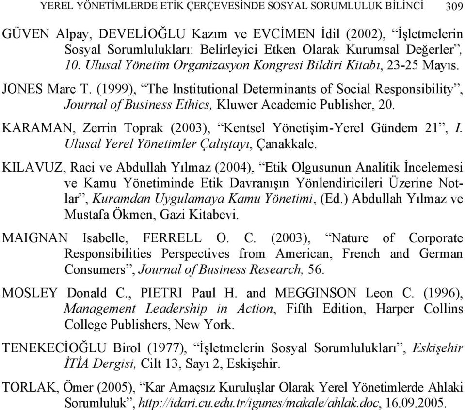 (1999), The Institutional Determinants of Social Responsibility, Journal of Business Ethics, Kluwer Academic Publisher, 20. KARAMAN, Zerrin Toprak (2003), Kentsel Yönetişim-Yerel Gündem 21, I.
