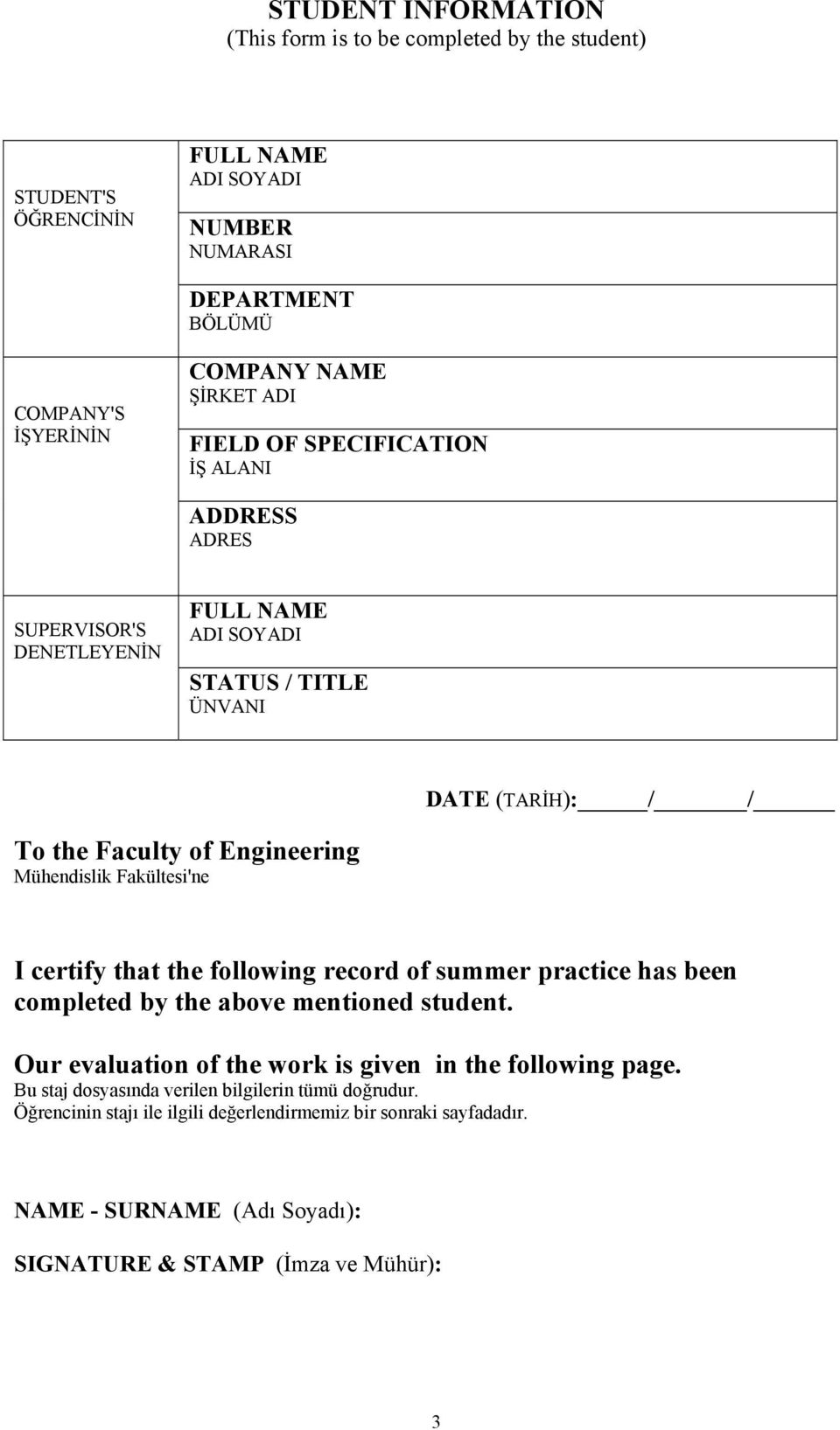 Fakültesi'ne I certify that the following record of summer practice has been completed by the above mentioned student. Our evaluation of the work is given in the following page.