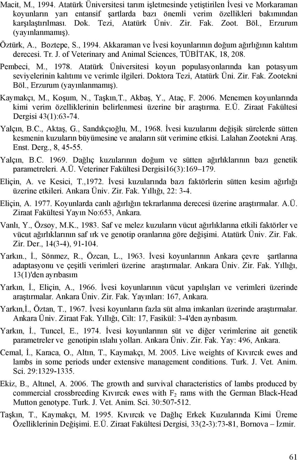 of Veterinary and Animal Sciences, TÜBİTAK, 18, 208. Pembeci, M., 1978. Atatürk Üniversitesi koyun populasyonlarında kan potasyum seviyelerinin kalıtımı ve verimle ilgileri. Doktora Tezi, Atatürk Üni.
