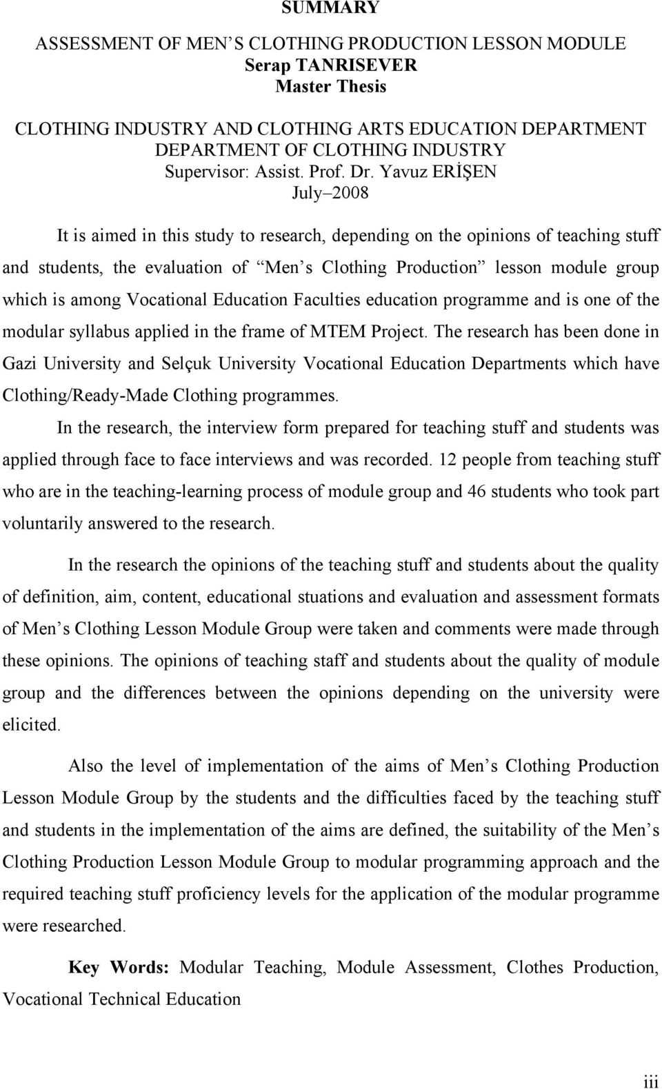 Yavuz ERİŞEN July 2008 It is aimed in this study to research, depending on the opinions of teaching stuff and students, the evaluation of Men s Clothing Production lesson module group which is among