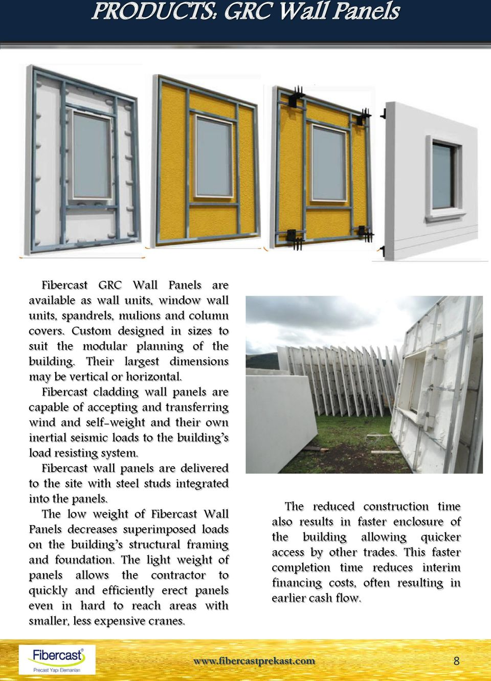Fibercast cladding wall panels are capable of accepting and transferring wind and self-weight and their own inertial seismic loads to the building s load resisting system.