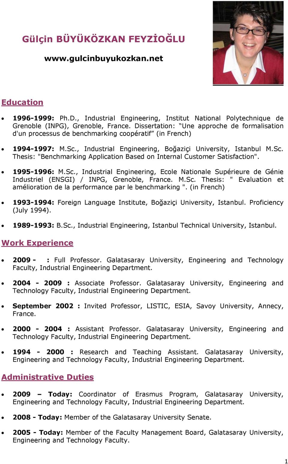 "1995-1996: M.Sc., Industrial Engineering, Ecole Nationale Supérieure de Génie Industriel (ENSGI) / INPG, Grenoble, France. M.Sc. Thesis: "" Evaluation et amélioration de la performance par le benchmarking ""."