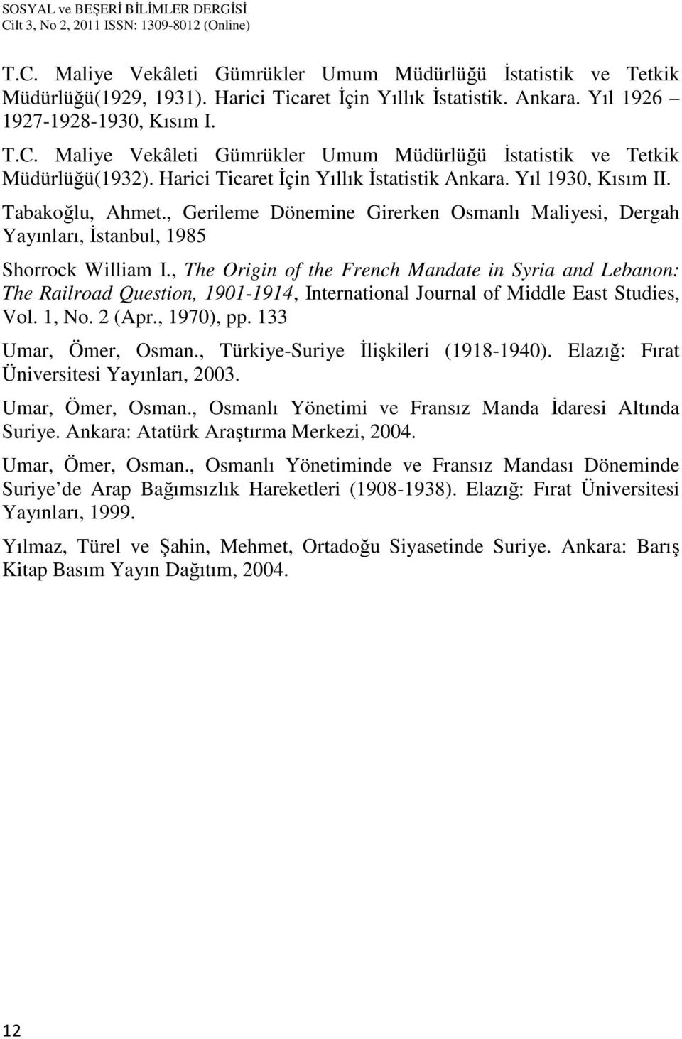 , The Origin of the French Mandate in Syria and Lebanon: The Railroad Question, 1901-1914, International Journal of Middle East Studies, Vol. 1, No. 2 (Apr., 1970), pp. 133 Umar, Ömer, Osman.