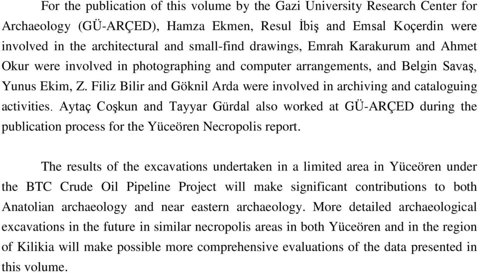 Filiz Bilir and Göknil Arda were involved in archiving and cataloguing activities.