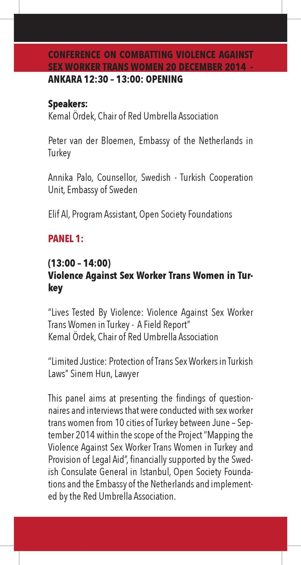 Against Sex Worker Trans Women in Turkey Lives Tested By Violence: Violence Against Sex Worker Trans Women in Turkey - A Field Report Kemal Ördek, Chair of Red Umbrella Association Limited Justice: