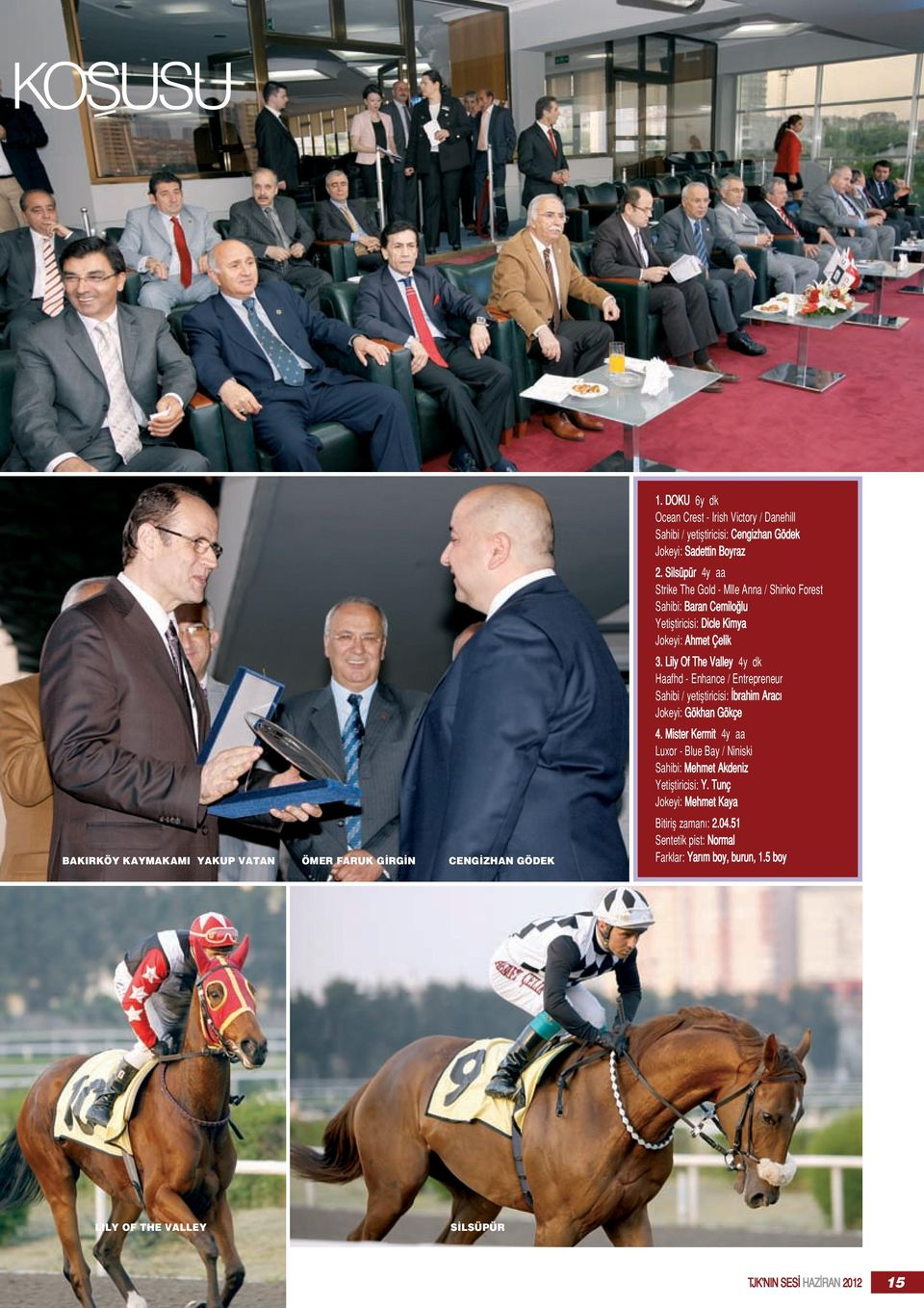 Lily Of The Valley 4y dk Haafhd - Enhance / Entrepreneur Sahibi / yetifltiricisi: brahim Arac Jokeyi: Gökhan Gökçe 4.