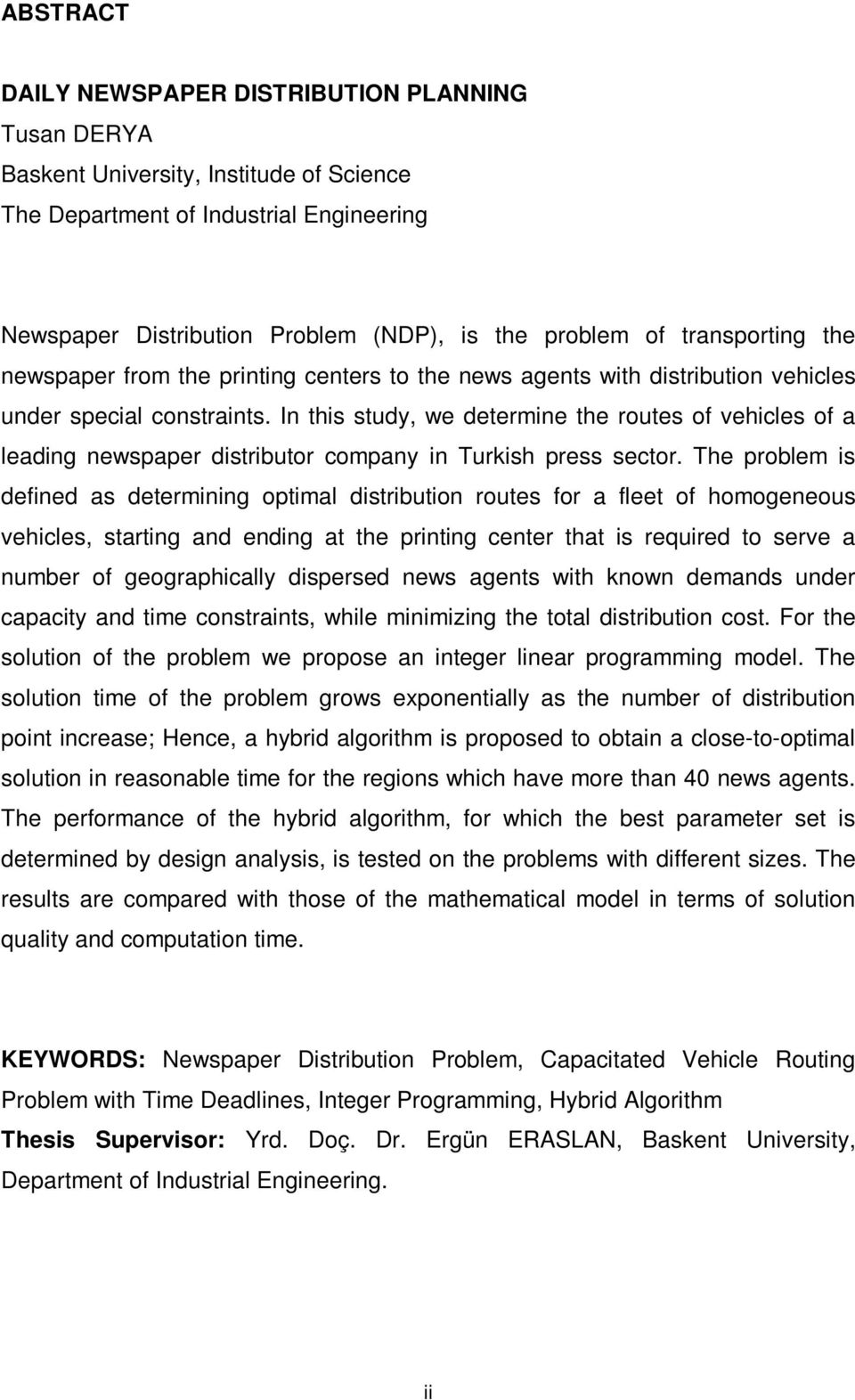 In this study, we determine the routes of vehicles of a leading newspaper distributor company in Turkish press sector.