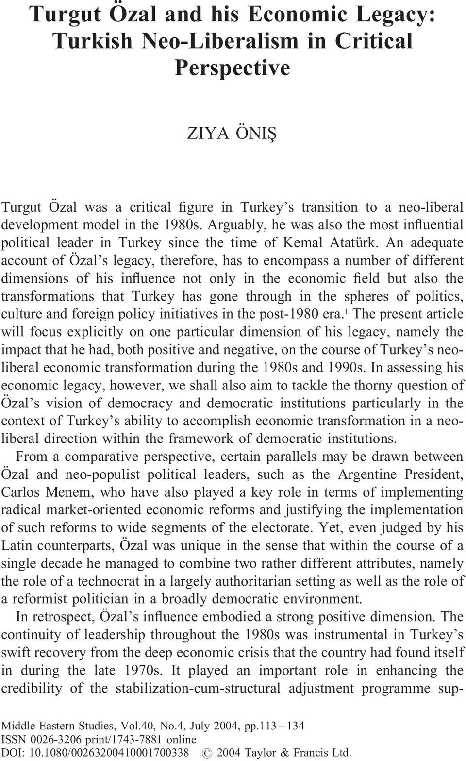 An adequate account of Özal s legacy, therefore, has to encompass a number of different dimensions of his influence not only in the economic field but also the transformations that Turkey has gone