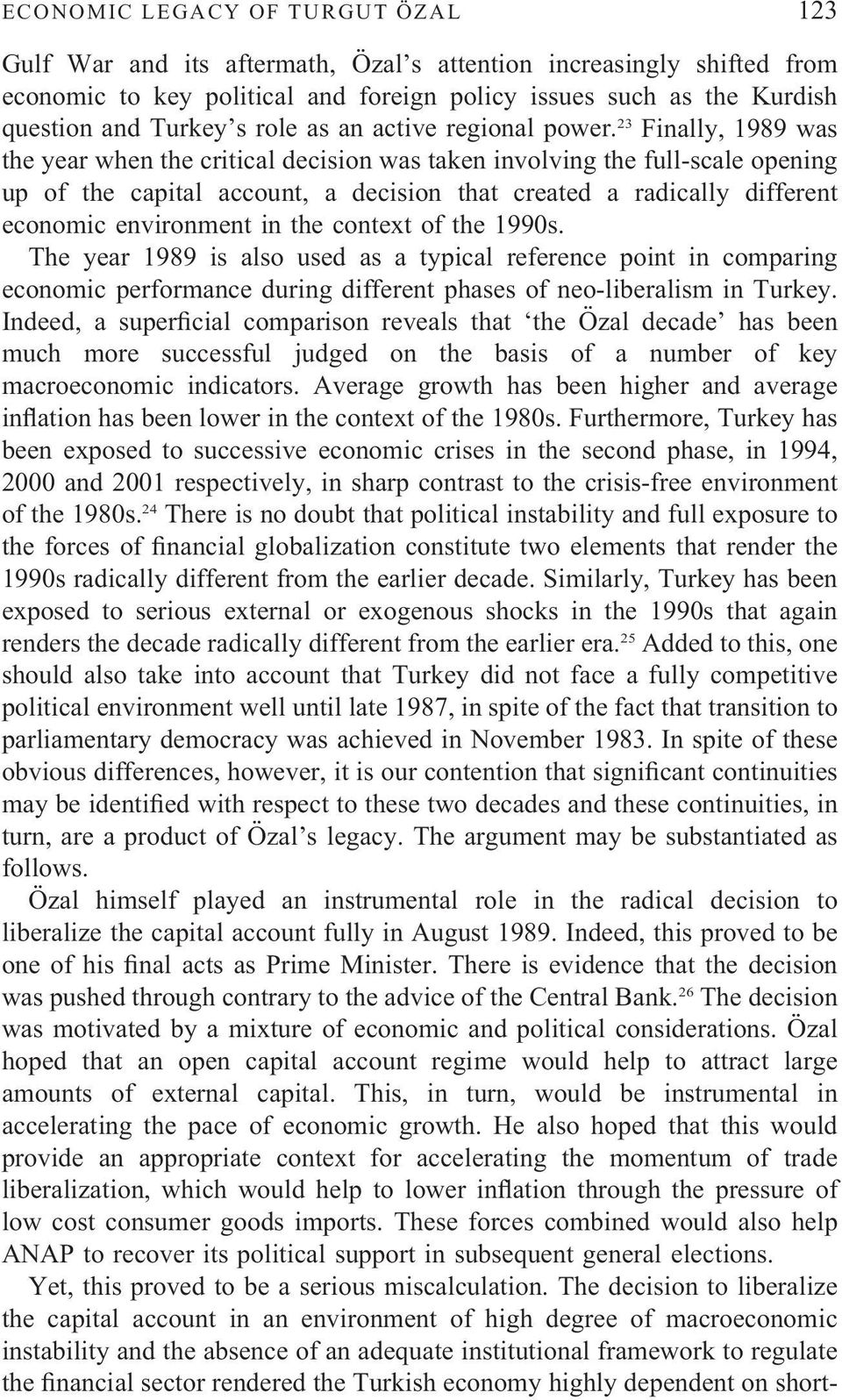 23 Finally, 1989 was the year when the critical decision was taken involving the full-scale opening up of the capital account, a decision that created a radically different economic environment in