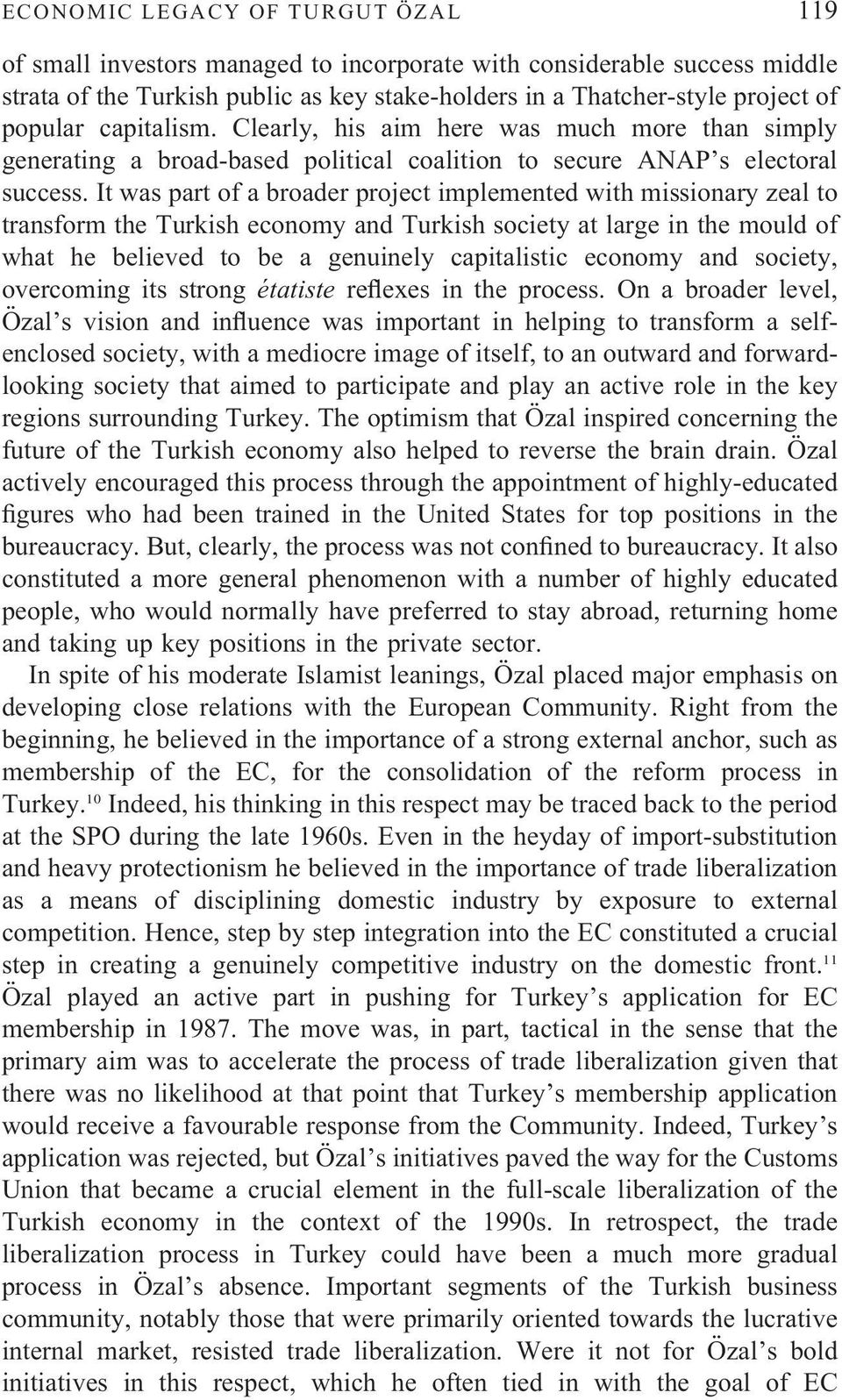 It was part of a broader project implemented with missionary zeal to transform the Turkish economy and Turkish society at large in the mould of what he believed to be a genuinely capitalistic economy