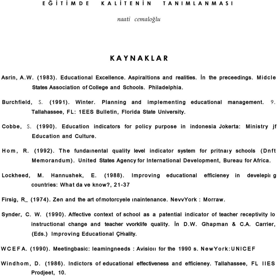 Tallahassee, FL: 1EES Bulletin, Florida State University. Cobbe, S. (1990). Education indicators for policy purpose in indonesia Jokerta: Ministry jf Education and Culture. Hom, R. (1992).