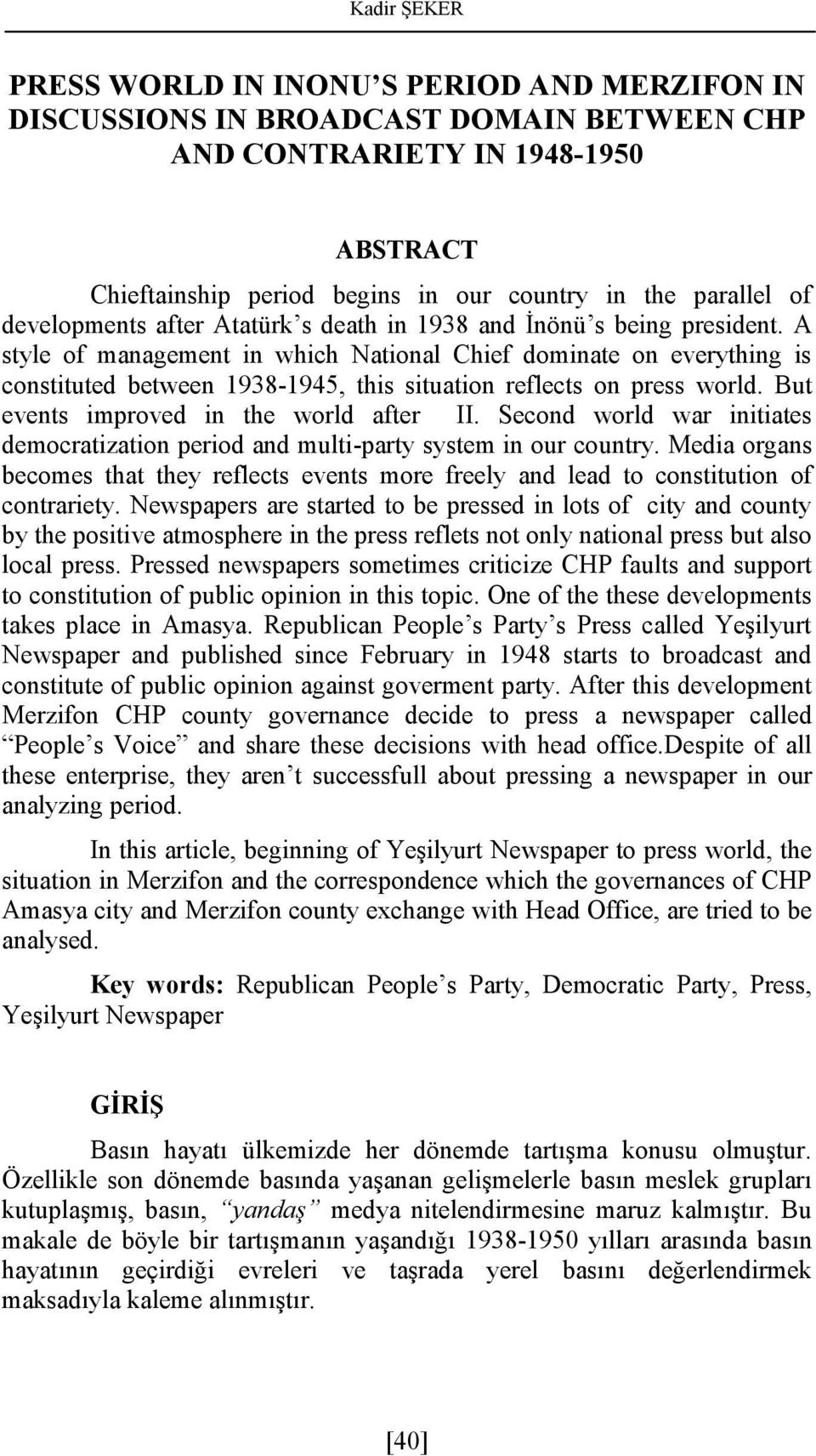 A style of management in which National Chief dominate on everything is constituted between 1938-1945, this situation reflects on press world. But events improved in the world after II.