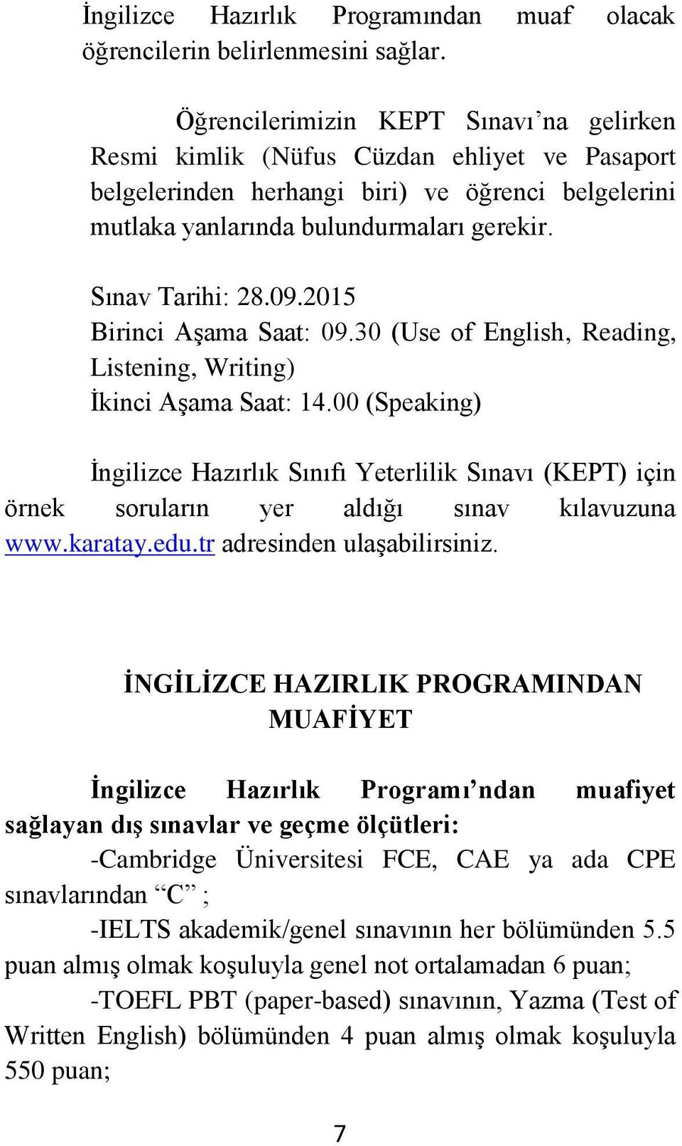 09.2015 Birinci Aşama Saat: 09.30 (Use of English, Reading, Listening, Writing) İkinci Aşama Saat: 14.