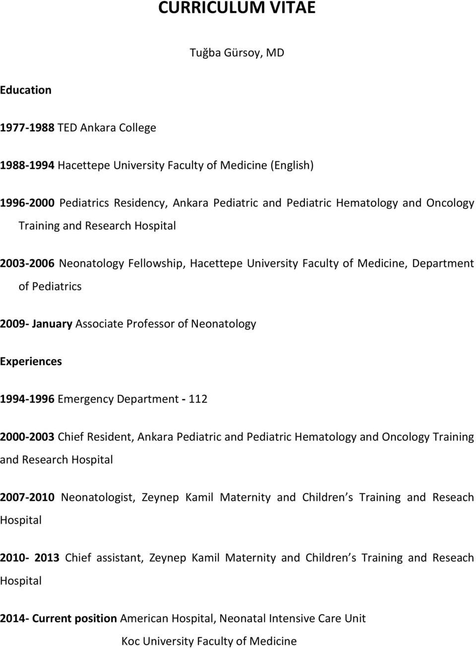 Neonatology Experiences 1994-1996 Emergency Department - 112 2000-2003 Chief Resident, Ankara Pediatric and Pediatric Hematology and Oncology Training and Research Hospital 2007-2010 Neonatologist,