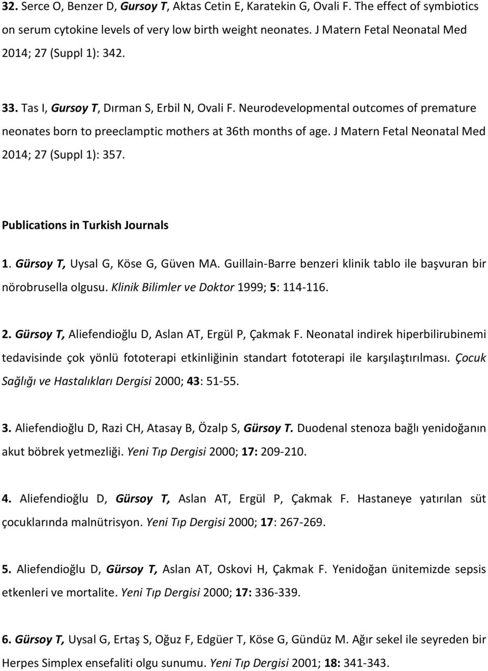 Neurodevelopmental outcomes of premature neonates born to preeclamptic mothers at 36th months of age. J Matern Fetal Neonatal Med 2014; 27 (Suppl 1): 357. Publications in Turkish Journals 1.