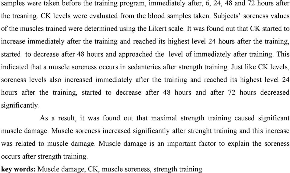 It was found out that CK started to increase immediately after the training and reached its highest level 24 hours after the training, started to decrease after 48 hours and approached the level of