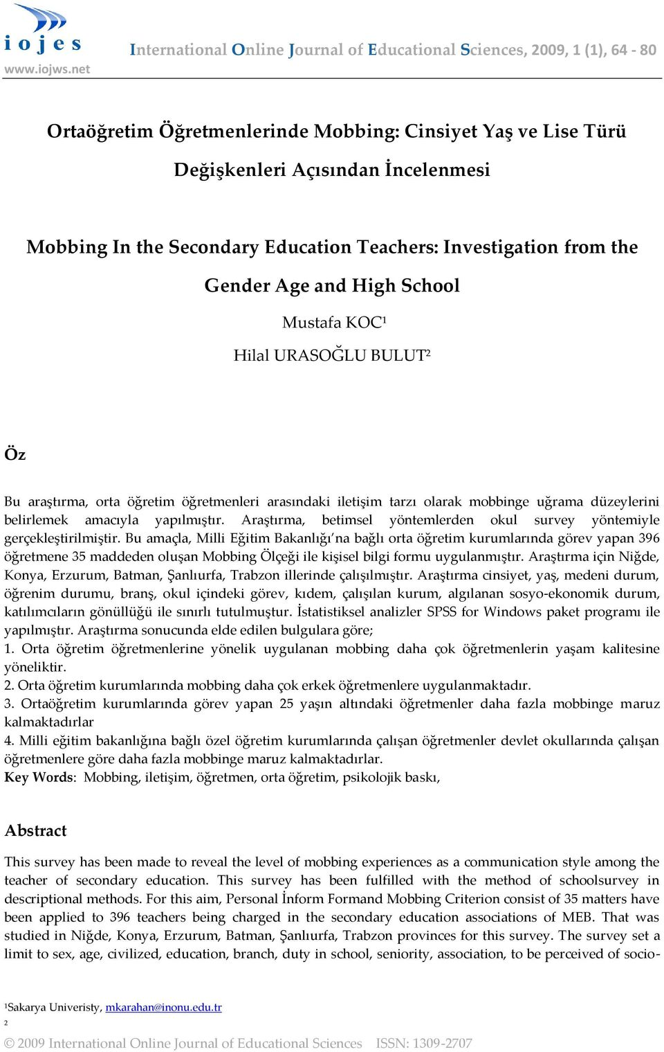 Education Teachers: Investigation from the Gender Age and High School Mustafa KOC 1 Hilal URASOĞLU BULUT 2 Öz Bu araştırma, orta öğretim öğretmenleri arasındaki iletişim tarzı olarak mobbinge uğrama