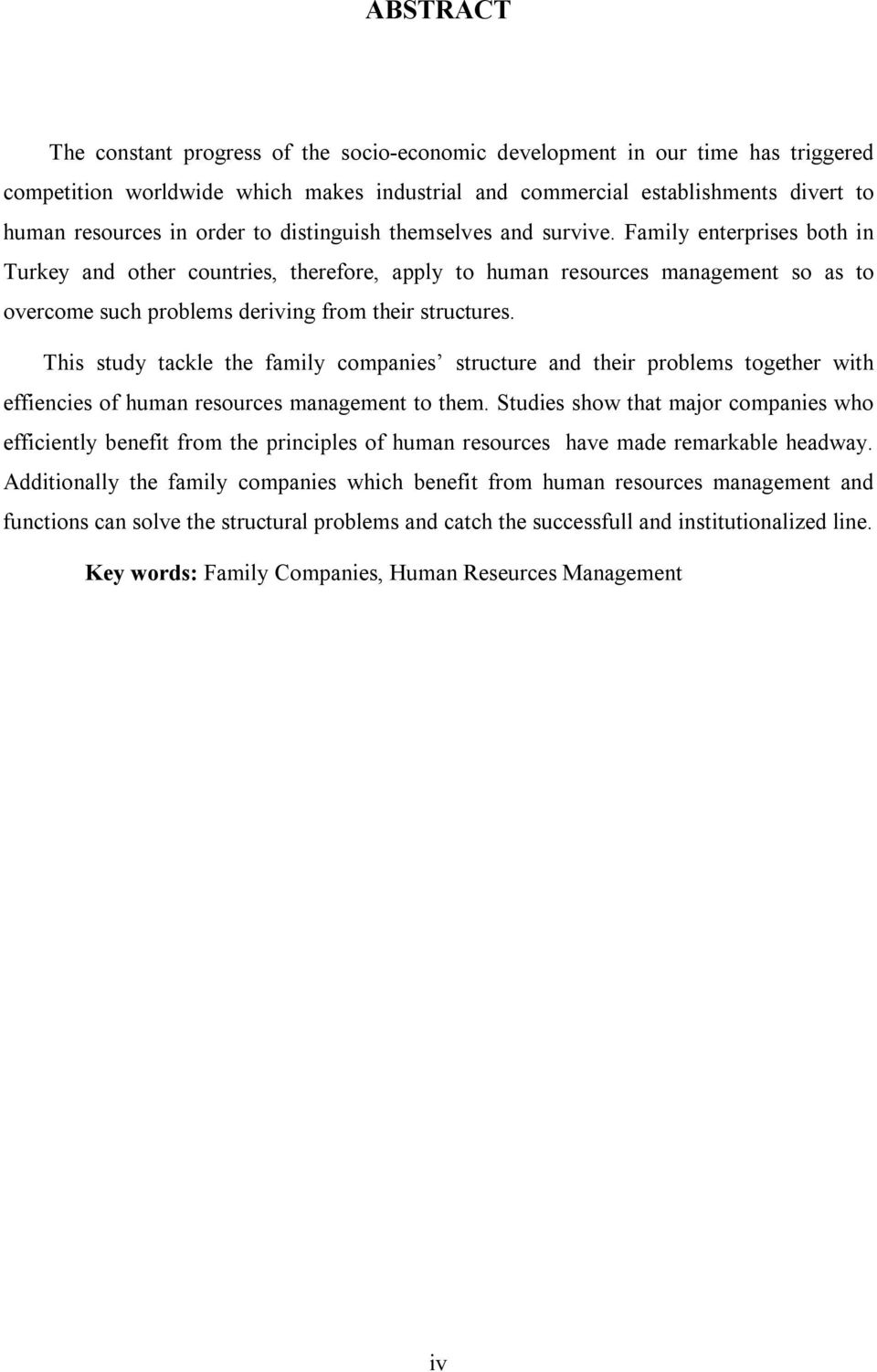 Family enterprises both in Turkey and other countries, therefore, apply to human resources management so as to overcome such problems deriving from their structures.