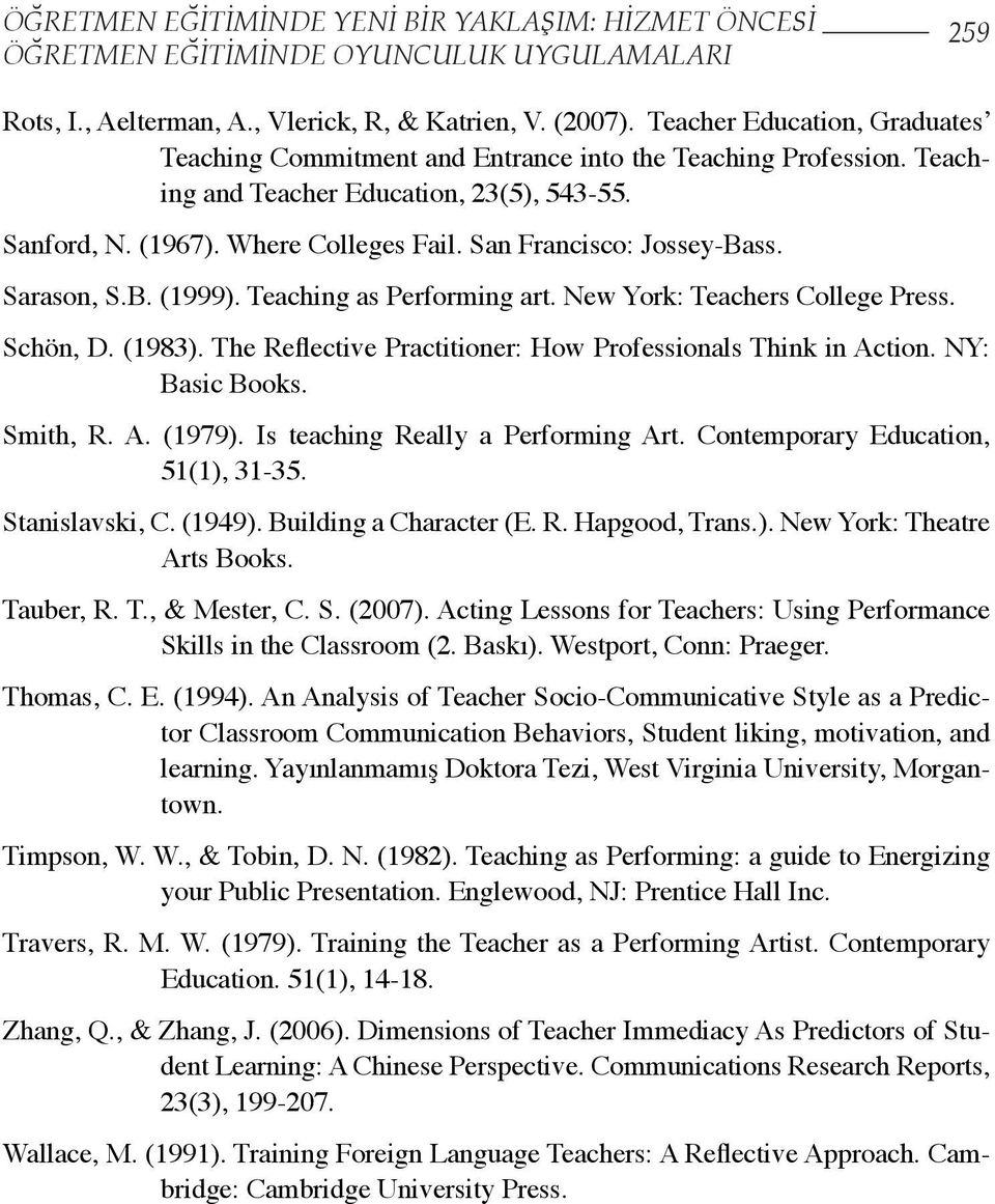 San Francisco: Jossey-Bass. Sarason, S.B. (1999). Teaching as Performing art. New York: Teachers College Press. Schön, D. (1983). The Reflective Practitioner: How Professionals Think in Action.