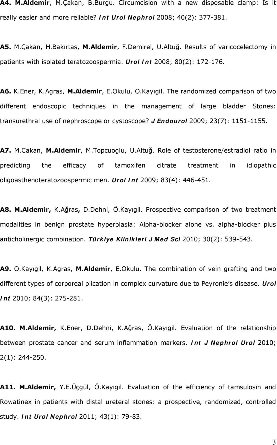 The randomized comparison of two different endoscopic techniques in the management of large bladder Stones: transurethral use of nephroscope or cystoscope? J Endourol 2009; 23(7): 1151-1155. A7. M.