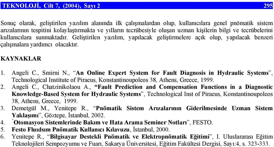 KAYNAKLAR 1. Angeli C., Smirni N., An Online Expert System for Fault Diagnosis in Hydraulic Systems, Technological Institute of Piraeus, Konstantinoupoleos 38, Athens, Greece, 1999. 2. Angeli C., Chatzinikolaou A.